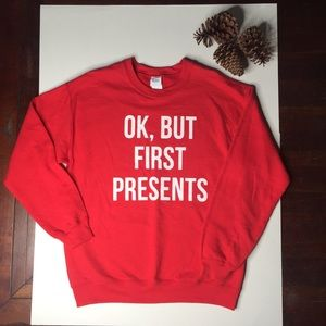 Ok But First Presents Christmas Sweat Shirt Medium